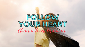Follow Your Heart - Chase Your Dreams
