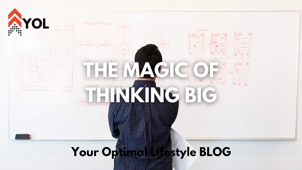 Your Optimal Lifestyle BLOG - The Magic of Thinking BIG