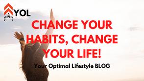 Change your Habits, Change your Life!