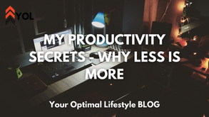 My Productivity Secrets - Why Less Actually Equals More