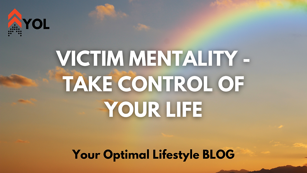Your Optimal Lifestyle BLOG - Victim Mentality - Take Control of Your Life