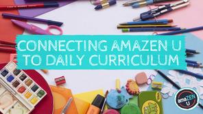 Connecting amaZEN U to Daily Curriculum