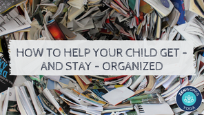 How to Help Your Child Get – and Stay – Organized