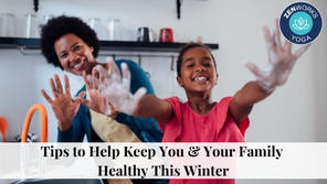 Tips to Keeping You and Your Family Healthy this Winter