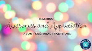 Teaching Awareness & Appreciation About Cultural Traditions