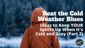 Beat the Cold Weather Blues – Ideas to Keep YOUR Spirits Up When It's Cold and Gray (Part 2)