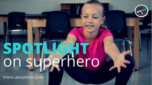 Spotlight on Superhero! Calm and focusing movements.
