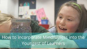 How to Incorporate Mindfulness into the Youngest of Learners
