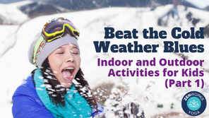 Beat the Cold Weather Blues – Indoor and Outdoor Activities for Kids (Part 1)