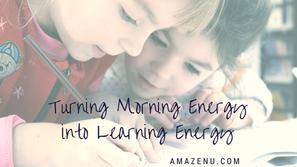 Turning Morning Energy into Learning Energy!
