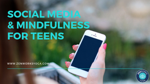 Social Media and Mindfulness for Teens