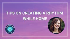 Tips on Creating a Rhythm While Home