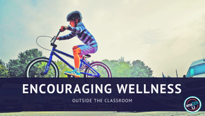 Encouraging Wellness OUTSIDE the Classroom
