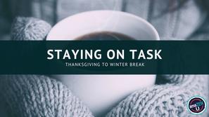 Staying on Task – Thanksgiving to Winter Break