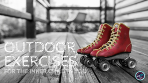 Outdoor Exercises for the Inner Child in You!
