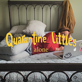 quarantine littles: alone