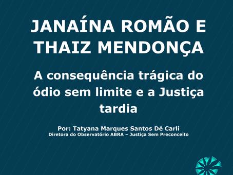JANAÍNA ROMÃO E THAIZ MENDONÇA: A CONSEQUÊNCIA TRÁGICA DO ÓDIO SEM LIMITE E A JUSTIÇA TARDIA