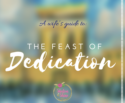 A Wife's Guide to the Feast of Dedication