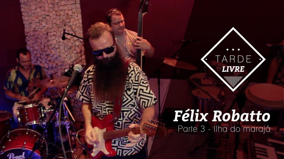 """Programa """"Tarde Livre"""" Félix Robatto - Parte 3 - Música: Ilha do Marajá"""