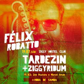 Neste sábado, 14, tem Ziggyridum com Félix Robatto