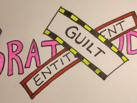 Gratitude, Entitlement and Guilt