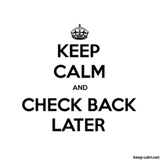 keep-calm-and-check-back-later-1500-1500-black-white.jpg
