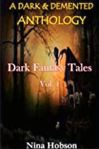 A Dark & Demented Anthology: Dark Fantasy Tales - Vol. 1