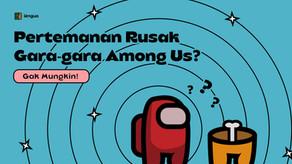 Pertemanan Rusak Gara-gara Among Us? Gak Mungkin!