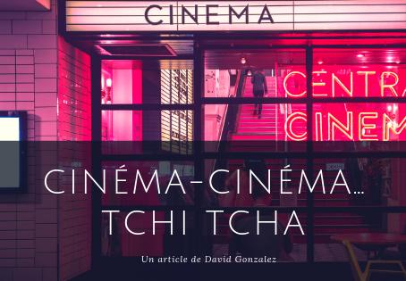 Cinéma-cinéma…Tchi tcha