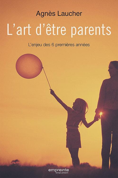 L'art d'être parents L'enjeu des 6 premières années | Version numérique Epub