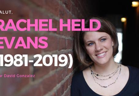 Salut, Rachel Held Evans (1981-2019) #YouKnowMe