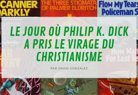 Le jour où Philip K. Dick a pris le virage du christianisme
