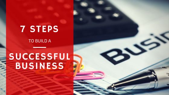 7 Steps to Build a Successful Business