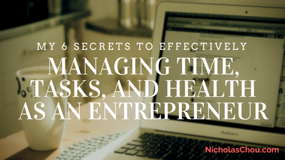 My 6 Secrets to Effectively Managing Time, Tasks, and Health as an Entrepreneur