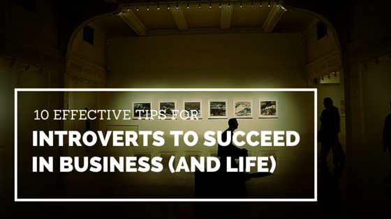 10 Effective Tips for Introverts to Succeed in Business (and Life)