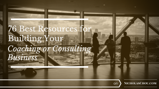 76 Best Resources for Building Your Coaching or Consulting Business (Updated for 2017)