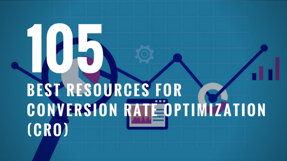 105 Best Resources for Conversion Rate Optimization (CRO)