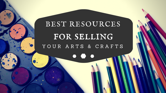 Best Resources for Selling Your Arts and Crafts