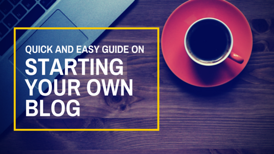 Quick and Easy Guide on Starting Your Own Blog