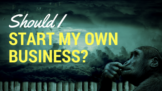 Should I Start My Own Business?