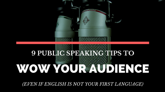 9 Public Speaking Tips to Wow Your Audience (Even If English Is Not Your First Language)