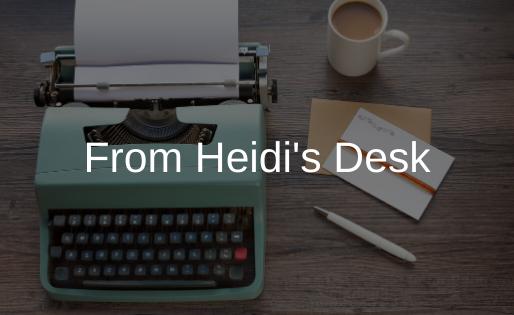 From Heidi's Desk