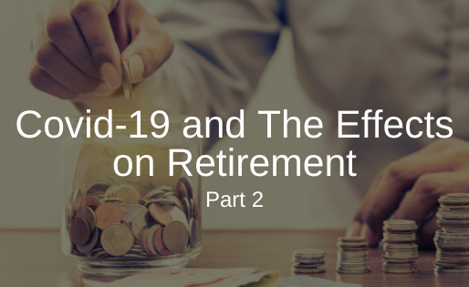 Covid-19 and the Effect on Retirement- Part 2