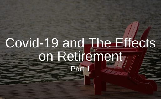 Covid-19 and The Effects on Retirement, Part 1
