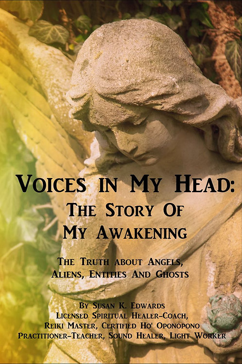 Voices in My Head: The Story Of My Awakening The Truth about Angels, Aliens, Ent