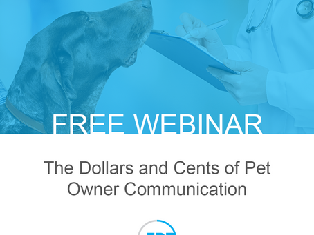 Free Webinar The Dollars and Cents of Pet Owner Communication