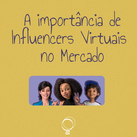 A importância de influencers virtuais no mercado.