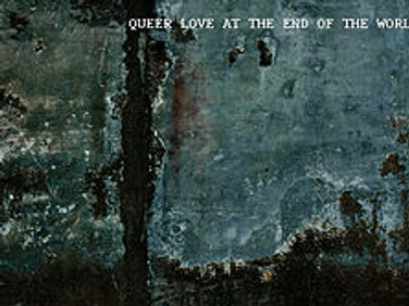 Queer Love At The End Of The World