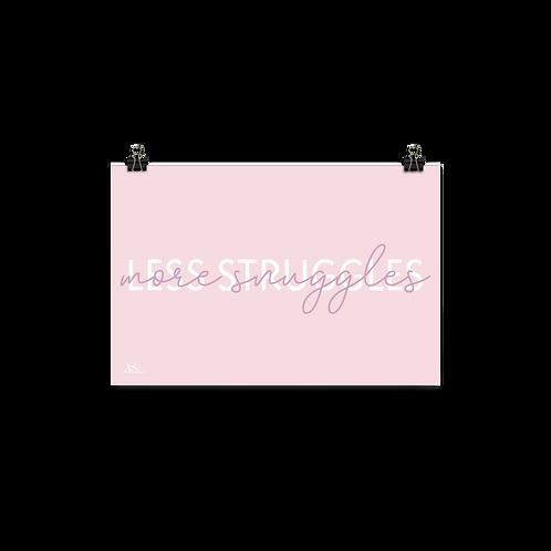 Less Struggles More Snuggles Print
