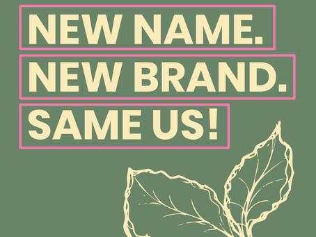 New Name. New Brand. Same Us!